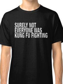 Kung Fu fighting Classic T-Shirt