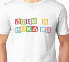 When I Grow Up Unisex T-Shirt