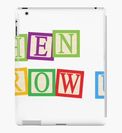 When I Grow Up iPad Case/Skin