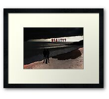 REALITY ? Framed Print