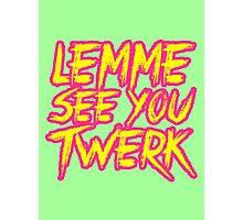 Lemme See You Twerk. Photographic Print
