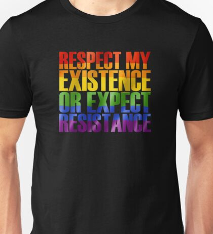 Respect my existence or expect resistance Unisex T-Shirt