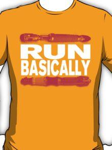 Basically, RUN! T-Shirt