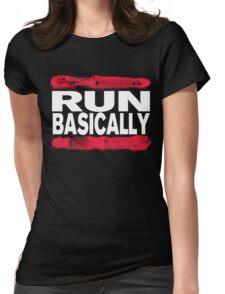 Basically, RUN! Womens Fitted T-Shirt