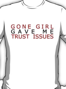 I went to Gone Girl and all I got was these lousy trust issues T-Shirt