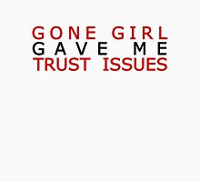 I went to Gone Girl and all I got was these lousy trust issues Unisex T-Shirt