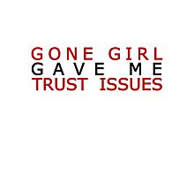 I went to Gone Girl and all I got was these lousy trust issues Photographic Print