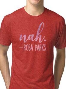 Rosa Parks Famous Quote   Nah. Tri-blend T-Shirt