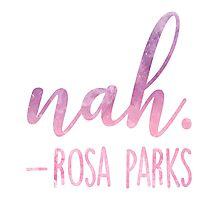Rosa Parks Famous Quote | Nah. Photographic Print