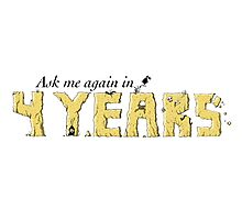 Ask Me Again in Four Years Photographic Print