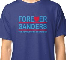 Forever Sanders, the Revolution Continues Classic T-Shirt