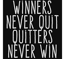 Winners never quiet Quitters never win Photographic Print