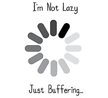Not Lazy Just Buffering Photographic Print