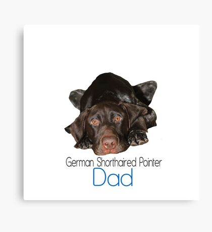 Glossy Grizzly German Shorthaired Pointer Dad Canvas Print