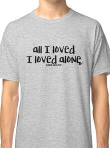 All I Loved / Edgar Allan Poe Classic T-Shirt