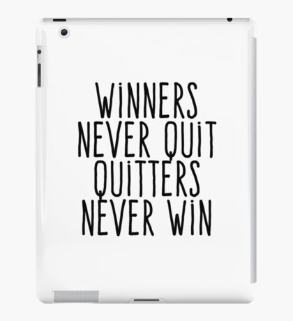 Winners never quit Quitters never win iPad Case/Skin