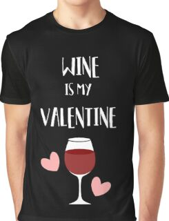 Funny Valentine's Day- Wine Is My Valentine Graphic T-Shirt