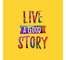 Live a Good Story Photographic Print