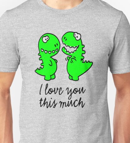 I love you this much T-rex Unisex T-Shirt