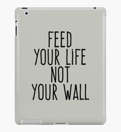Feed your life not your wall iPad Case/Skin