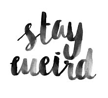 Stay Weird Print Photographic Print