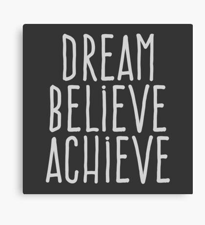 Dream believe achieve Canvas Print