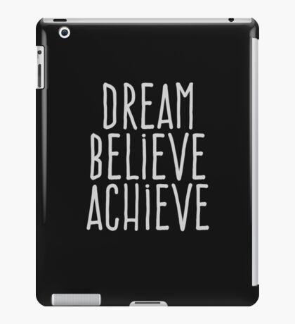 Dream believe achieve iPad Case/Skin