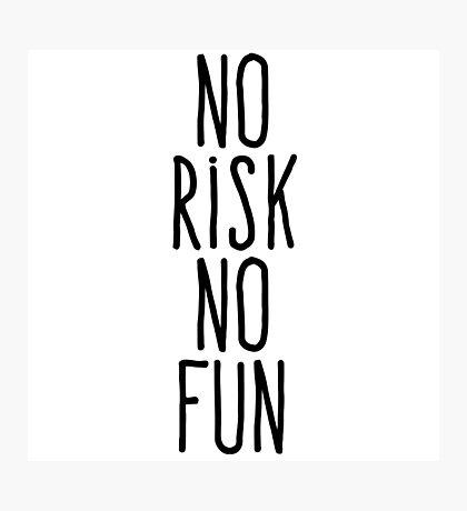 No risk no fun Photographic Print