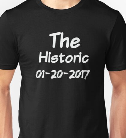 Historic Inauguration Day 2017 Unisex T-Shirt