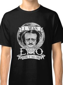 Edgar Allan Poe - I Was Emo Before it Was Cool Classic T-Shirt
