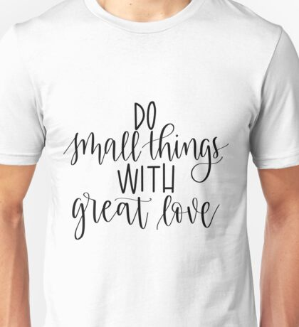 """Do Small Things with Great Love"" Calligraphy Unisex T-Shirt"