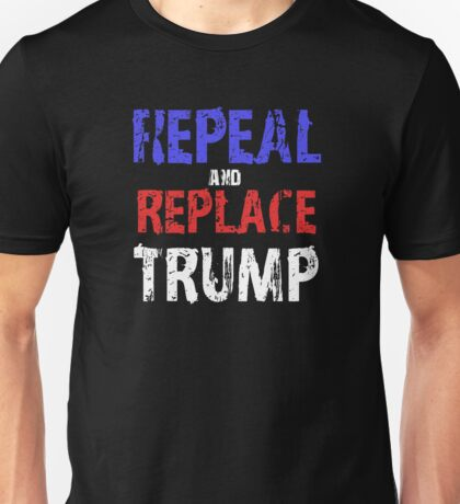 Repeal and Replace Trump Unisex T-Shirt