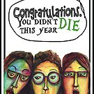 Congratulations you didn't die this year (female) by Jenny Wood