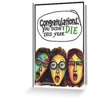 Congratulations you didn't die this year (female) Greeting Card