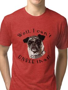 Pugly Can't Unsee That by IdeaJones Tri-blend T-Shirt