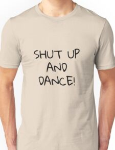 Shut up and dance - Black text Unisex T-Shirt
