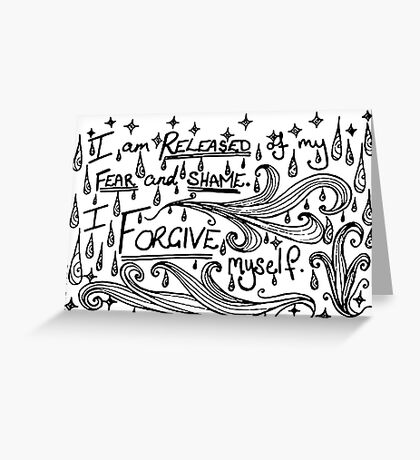 I am released of my fear and shame. I forgive myself. Greeting Card