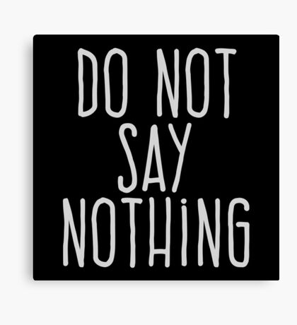 Do not say nothing Canvas Print