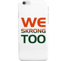 We Skrong Too iPhone Case/Skin