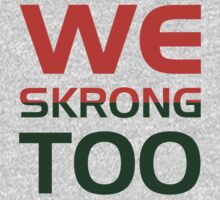 We Skrong Too T-Shirt