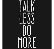 Talk less do more Photographic Print