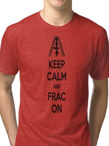 Keep Calm And Frac On Black Tri-blend T-Shirt