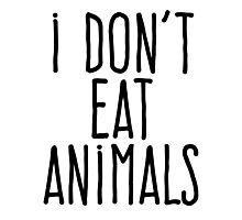 I don't eat animals Photographic Print