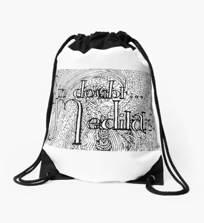If in doubt...meditate.  Drawstring Bag