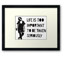 Life is Too Important to be Taken Seriously Framed Print