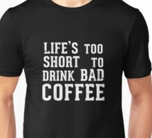 Best Seller: Life's Too Short To Drink Bad Coffee  Unisex T-Shirt