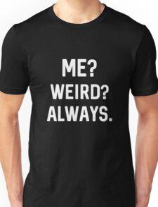 Best Seller: Me?  Weird? Always.  Unisex T-Shirt