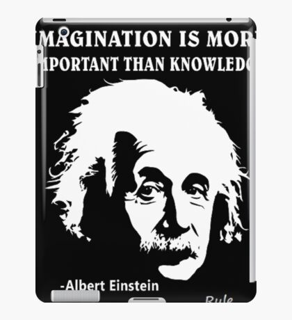 Rule Albert Einstein Imagination Is More Important Than Knowledge iPad Case/Skin