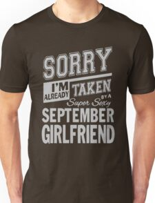 Sorry I'm already taken by a super sexy September Girlfrend shirt Unisex T-Shirt