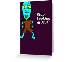 Stop Looking at Me! Greeting Card